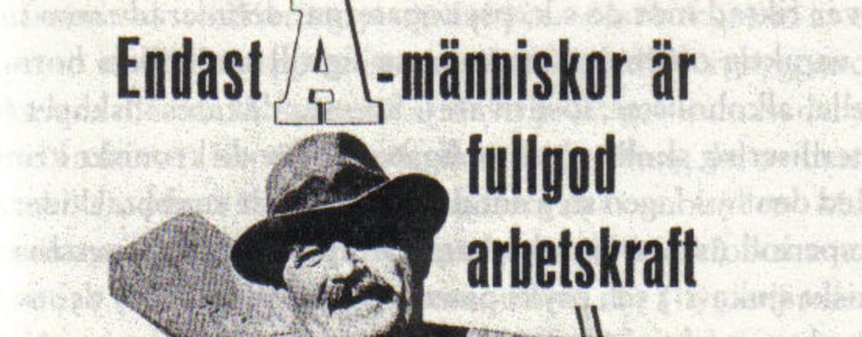 Bilden visar texten endast a-människor är fullgod arbetskraft och ansiktet av en man med hatt och mustasch.