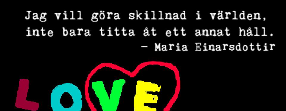 Bilden visar ett citat med texten: Jag vill göra skillnad i världen inte bara titta åt ett annat håll - Maria Einarsdottir